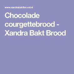 Chocolade courgettebrood - Xandra Bakt Brood