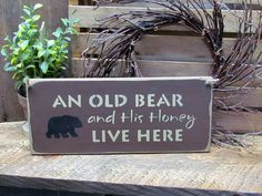An Old Bear And His Honey Live Here, Wooden Welcome Sign