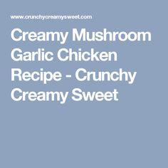Creamy Mushroom Garlic Chicken Recipe - Crunchy Creamy Sweet