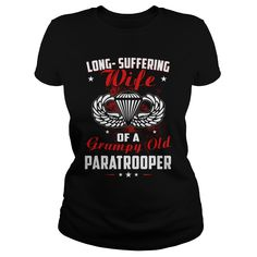 LONG SUFFERING WIFE OF A GRUMPY OLD PARATROOPER. United States of America U.S.A. Military Patriotic T-Shirts, Hoodies, Tees, Gifts, Quotes, Sayings.