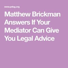 Matthew Brickman Answers If Your Mediator Can Give You Legal Advice