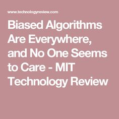 Biased Algorithms Are Everywhere, and No One Seems to Care Mathematical Model, Technology, Artificial Intelligence, Internet, Writing, Ideas, Model, Tech, Tecnologia