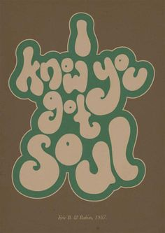 I know you got soul Eric B. & Rakim, 1987