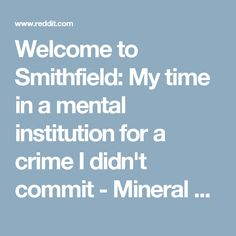 Welcome to Smithfield: My time in a mental institution for a crime I didn't commit - Mineral Wells continued (Part 3) - nosleep
