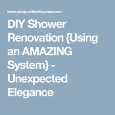 DIY Shower Renovation {Using an AMAZING System} - Unexpected Elegance