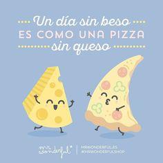 Y a mí la pizza me gusta con mucho queso, anda ven y plántame un buen beso #mrwonderful #quote #fun #design