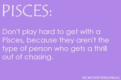 Its confusing and we detest it..if a pisces is doin any chasing they see something unique and special about you and are trying to let you know they do and get you to open up to them and let that shine..wont do it for long and if you keep going the other way long enuf ..we will assume its cuz thats what you want to do and we will let you