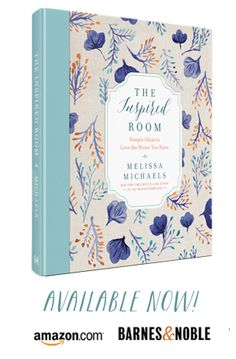The Inspired Room - New Coffee Table Design Book by New York Times Best Selling Author Melissa Michaels - Available for Preorder Now