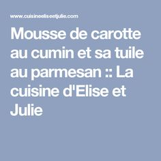 Mousse de carotte au cumin et sa tuile au parmesan :: La cuisine d'Elise et Julie