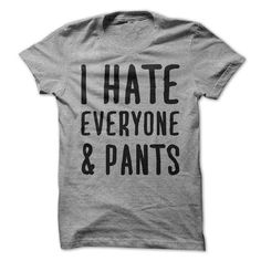 I Hate Everyone and Pants T Shirts, Hoodies. Get it here ==► https://www.sunfrog.com/Funny/I-Hate-Everyone-amp-Pants-60120491-Guys.html?41382 $19