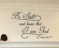Be Still and Know That I Am God Psalm 4610 by DecalsForTheWall