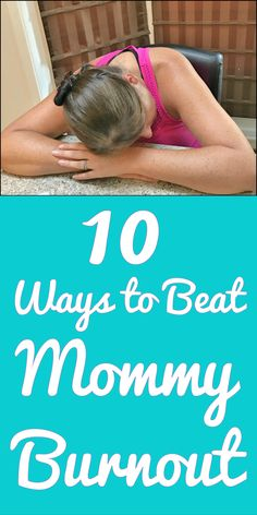10 Ways to Beat Mommy Burnout, Mom Life, Burnout, Tips