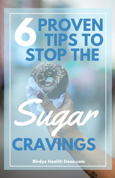 Have you ever tried to stop eating so much sugar and failed? Or it something you'd like to do, but you're not sure how to start?  Let's see 6 proven tips on how you can stop the Sugar  cravings.