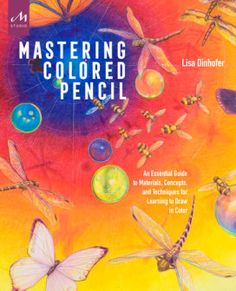 Mastering Colored Pencil An Essential Guide To Materials Concepts And Techniques For Learning Draw In Color