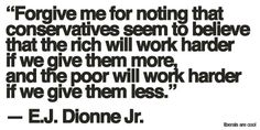 Republican compassion: The rich have too little, the poor have too much.