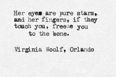 """""""Her eyes are pure stars and her fingers, if they touch you, freeze you to the bone"""" -Virginia Woolf, Orlando love it! Poem Quotes, Words Quotes, Wise Words, Sayings, Pretty Words, Beautiful Words, Virginia Woolf Quotes, Writing Inspiration, Decir No"""