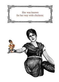 She was known for her way with chickens.