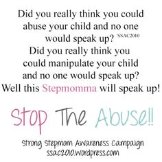 I won't say I'm sorry for speaking up and not allowing someone to bully me into silence. The abuse will stop! This behavior towards your child is uncalled for. Just because you hate us doesn't give you the right to remove your child's rights. Think about the child for once.