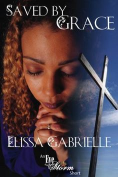 Saved by Grace (An Eye of the Storm Short) by Elissa Gabrielle, http://www.amazon.com/dp/B00GQJP248/ref=cm_sw_r_pi_dp_syVStb1MZVK2B