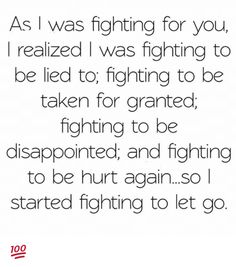 As I Was Fighting for You Realized Was Fighting to Be Lied to Fighting to Be Taken for Granted Fighting to Be Disappointed and Fighting to Be Hurt Againso Started Fighting to Let Go 💯 ♡ You Lied Quotes, Lie To Me Quotes, Fight For Love Quotes, Hurt Quotes, Real Quotes, Words Quotes, Being Let Down Quotes, Sayings, Taken For Granted Quotes