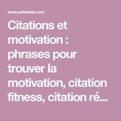 Citations et motivation : phrases pour trouver la motivation, citation fitness, citation régime : Album photo - aufeminin