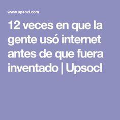 12 veces en que la gente usó internet antes de que fuera inventado | Upsocl