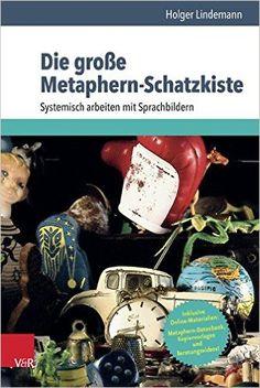 Die große Metaphern-Schatzkiste: Systemisch arbeiten mit Sprachbildern: Amazon.de: Holger Lindemann: Bücher
