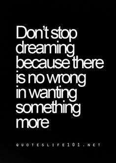Don't stop dreaming ...