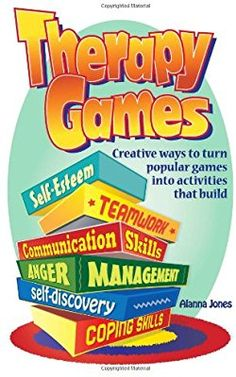 Therapy Games: Creative Ways to Turn Popular Games Into Activities That Build Self-Esteem, Teamwork, Communication Skills, Anger Management, Self-Discovery, and Coping Skills: Alanna Jones: 9780966234152: Amazon.com: Books