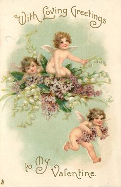WITH LOVING GREETINGS TO MY VALENTINE  two cupids in nest of violets & lilies-of-the-valley flying through the sky, another cupid in front/below