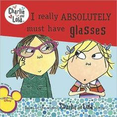 I Really Absolutely Must Have Glasses (Charlie and Lola Series)