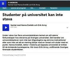 """Studenter på universitet kan inte stava http://sverigesradio.se/sida/artikel.aspx?programid=1650&artikel=5523044&play=4543999&playtype=Ljudklipp . Artikel: http://www.unt.se/debatt/vara-studenter-kan-inte-svenska-2027570.aspx . """"Plugg i lust"""" föredrag i Lund http://www.lu.se/plugg-eller-lust-hur-far-vi-fart-pa-larandet . Ungdomars språk i farozonen http://fof.se/blogg/ungdomars-sprak-i-farozonen#.URSziebMDSg.twitter ."""