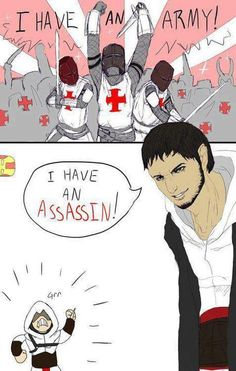 If your assassins are so good how come we won victory in every crusade.