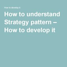 How to understand Strategy pattern – How to develop it