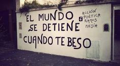 "accion poetica - ""The world stops when I kiss you."""