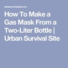 How To Make a Gas Mask From a Two-Liter Bottle | Urban Survival Site