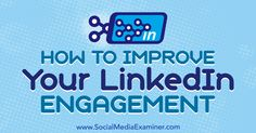 How to Improve Your LinkedIn Engagement    Want your LinkedIn posts to attract more viewers? Wondering how to increase views and shares of your LinkedIn content? In this article, you'll discover five simple tactics to improve engagement on y   http://www.socialmediaexaminer.com/linkedin-engagement-how-to-improve/