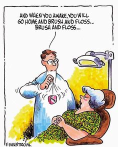 And when you awake, you will go home and brush and floss...brush and floss...
