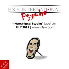 """International Psycho"" pin by E.S.Y. Int'l www.stlzre.com"