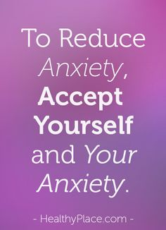 Sometimes fighting anxiety only intensifies it. Don't wait until anxiety is gone to accept yourself. Embrace your whole self now to reduce anxiety's power.       www.HealthyPlace.com