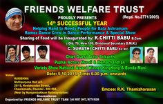 Friends Welfare Trust 14th Year This event is happening every year to raise funds for the needy.  This time the funds collected are going to be given to Bala Ashramam, Chennai in terms of rice, food item and cash. They charge a nominal entry fee of Rs 100 for a funfilled entertaining Sunday evening. Please join this event and support us for this Noble cause. Thanks in Advance. - TK (y)
