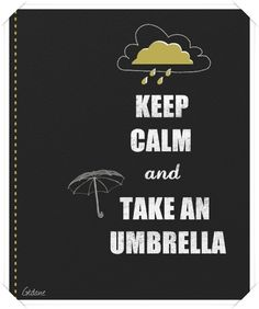 Keep Calm and Take An Umbrella