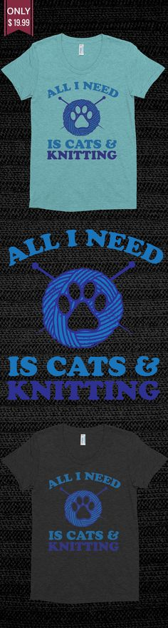 All I Need Is Cats and Knitting - Check out this Limited Edition T-Shirt! You will not find anywhere else. Available in other colors too. Not sold in stores! Grab yours or gift it to a friend, you will both love it