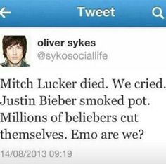 My chemical romance breaks up, we cry. Zyan leaves one direction. They cut themselves. And people call us emo. Band Quotes, Band Memes, Music Quotes, Music Is Life, My Music, Mitch Lucker, Oli Sykes, Bmth, Of Mice And Men