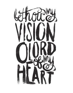 BE THOU MY VISION by Matthew Taylor Wilson motivationmonday print inspirational black white poster motivational quote inspiring gratitude word art bedroom beauty happiness success motivate inspire Typography Quotes, Typography Prints, Typography Poster, Be Thou My Vision, Vision Art, Inspirational Posters, Motivational Posters, Scripture Art, Meaningful Quotes