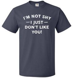 I'm Not Shy I Just Don't Like You Shirt Funny Ironic Tee - oTZI Shirts - 5