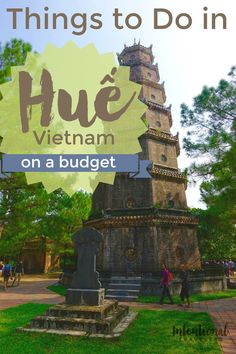 Budget travel in Southeast Asia: Top things to do when you visit Hue, Vietnam