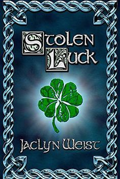 Stolen Luck by Jaclyn Weist Rated: 10+