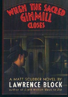 When the Sacred Ginmill Closes (Matthew Scudder #6) by Lawrence Block