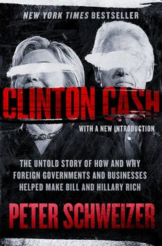 Clinton Cash: The Untold Story of How and Why Foreign Governments and Businesses…